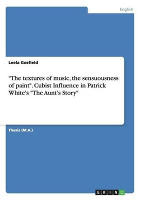 """""""The textures of music, the sensuousness of paint."""" Cubist Influence in Patrick White's """"The Aunt's Story"""""""