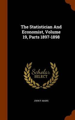 The Statistician and Economist, Volume 19, Parts 1897-1898