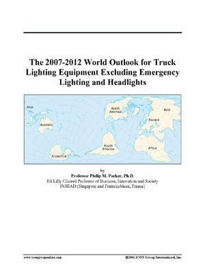 The 2007-2012 World Outlook for Truck Lighting Equipment Excluding Emergency Lighting and Headlights