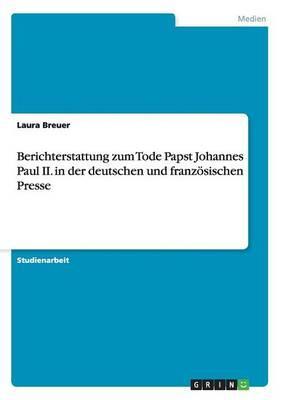 Berichterstattung zum Tode Papst Johannes Paul II. in der deutschen und französischen Presse