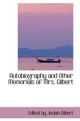 Autobiography and Other Memorials of Mrs. Gilbert