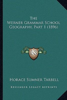 The Werner Grammar School Geography, Part 1 (1896)