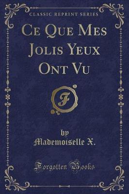 Ce Que Mes Jolis Yeux Ont Vu (Classic Reprint)