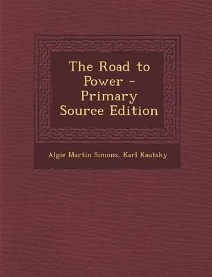 The Road to Power - Primary Source Edition