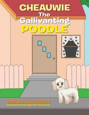 Cheauwie the Gallivanting Poodle