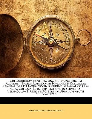 Colloquiorum Centuria Una, Cui Nunc Primum Accedunt Erasmi Roterodami Formulae & Colloquia Familiariora Pleraqua
