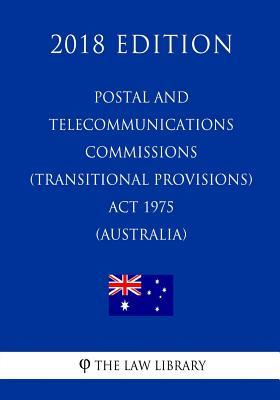 Postal and Telecommunications Commissions (Transitional Provisions) Act 1975 (Australia) (2018 Edition)