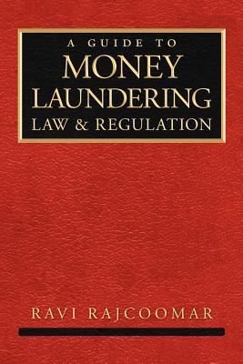 A Guide to Money Laundering Law and Regulation