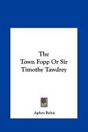 The Town Fopp Or Sir Timothy Tawdrey