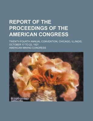 Report of the Proceedings of the American Congress; Twenty-Fourth Annual Convention, Chicago, Illinois, October 17 to 22, 1921
