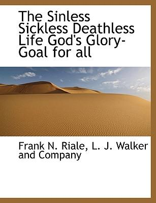 The Sinless Sickless Deathless Life God's Glory-Goal for all