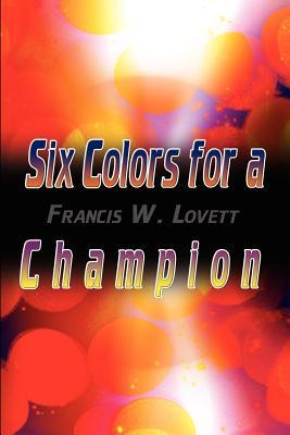 Six Colors for a Champion
