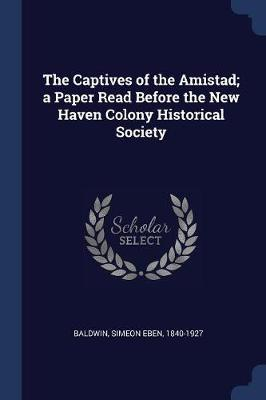 The Captives of the Amistad; A Paper Read Before the New Haven Colony Historical Society