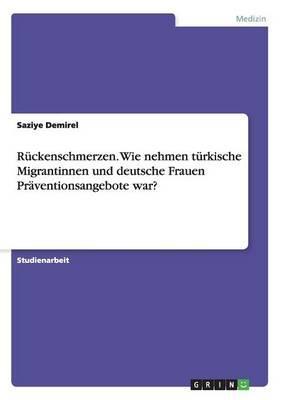 Rückenschmerzen. Wie nehmen türkische Migrantinnen und deutsche Frauen Präventionsangebote war?