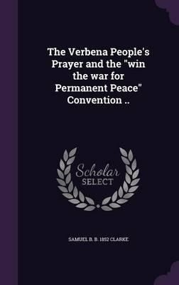 The Verbena People's Prayer and the Win the War for Permanent Peace Convention
