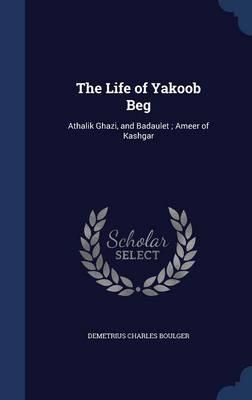 The Life of Yakoob Beg