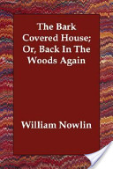 The Bark Covered House; Or, Back in the Woods Again
