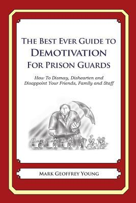 The Best Ever Guide to Demotivation for Prison Guards