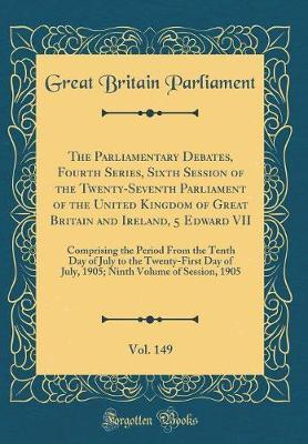 The Parliamentary Debates, Fourth Series, Sixth Session of the Twenty-Seventh Parliament of the United Kingdom of Great Britain and Ireland, 5 Edward ... to the Twenty-First Day of July, 1905; Ni