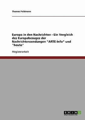 """Europa in den Nachrichten - Ein Vergleich des Europabezuges der Nachrichtensendungen """"ARTE-Info"""" und """"heute"""""""