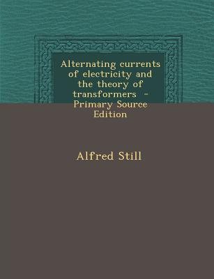 Alternating Currents of Electricity and the Theory of Transformers