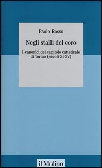Negli stalli del coro. I canonici del capitolo cattedrale di Torino (secoli XI-XV). Con CD-ROM