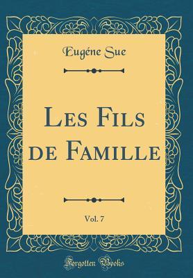 Les Fils de Famille, Vol. 7 (Classic Reprint)