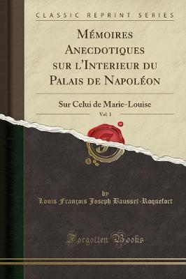 Mémoires Anecdotiques sur l'Interieur du Palais de Napoléon, Vol. 1