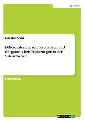 Differenzierung von fakultativen und obligatorischen Ergänzungen in der Valenztheorie