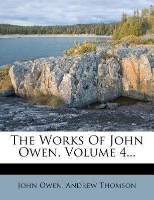 The Works of John Owen, Volume 4...