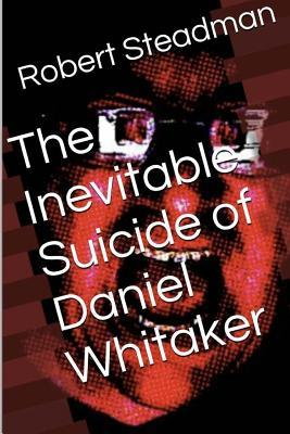 The Inevitable Suicide of Daniel Whitaker