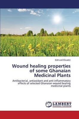 Wound healing properties of some Ghanaian Medicinal Plants