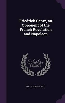Friedrich Gentz, an Opponent of the French Revolution and Napoleon