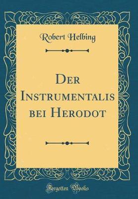 Der Instrumentalis Bei Herodot (Classic Reprint)