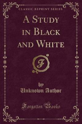 A Study in Black and White (Classic Reprint)
