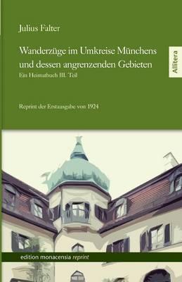 Wanderzüge im Umkreise Münchens und dessen angrenzenden Gebieten. Ein Heimatbuch. Dritter Teil