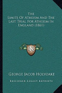 The Limits of Atheism and the Last Trial for Atheism in England