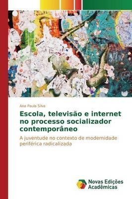 Escola, televisão e internet no processo socializador contemporâneo