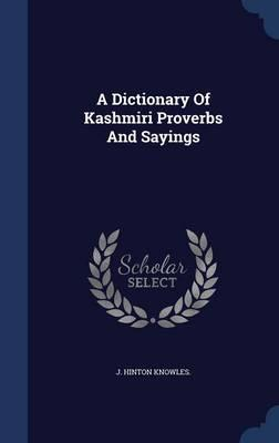 A Dictionary of Kashmiri Proverbs and Sayings
