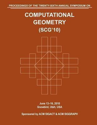 SCG 10 Proceedings of the 26th Annual Symposium on Computational Geometry