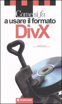 Come si fa a usare il formato DivX