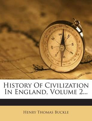 History of Civilization in England, Volume 2...