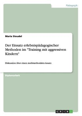 """Der Einsatz erlebnispädagogischer Methoden im """"Training mit aggressiven Kindern"""""""
