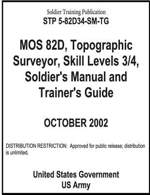 Soldier Training Publication Stp 5-82d34-sm-tg Mos 82d, Topographic Surveyor, Skill Levels 3/4, Soldier's Manual and Trainer's Guide