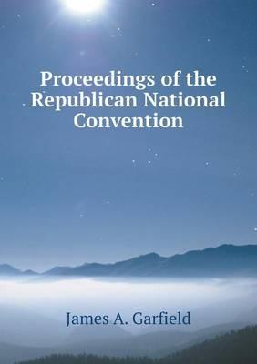 Proceedings of the Republican National Convention