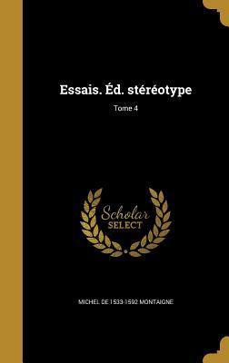 Essais. Ed. Stereotype; Tome 4