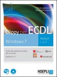 Clippy per ECDL Windows 7. Moduli 1, 2, 7. Guida alla patente europea del computer. Per le Scuole superiori. Con CD-ROM. Con espansione online