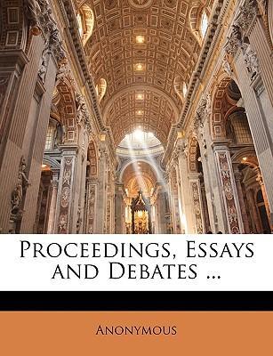 Proceedings, Essays and Debates ...