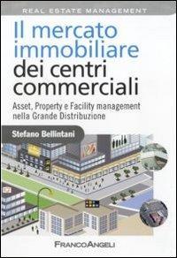 Il mercato immobiliare dei centri commerciali. Asset, Property e Facility management nella grande distribuzione