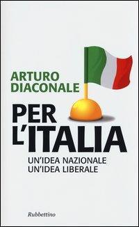 Per l'Italia. Un'idea nazionale, un'idea liberale